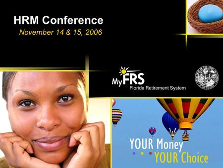 HRM Conference November 14 & 15, 2006. 1 MyFRS Financial Guidance Line: 1-866-44-MyFRS MyFRS.com 1 What We Will Talk About Today FRS Retirement Plan Update.