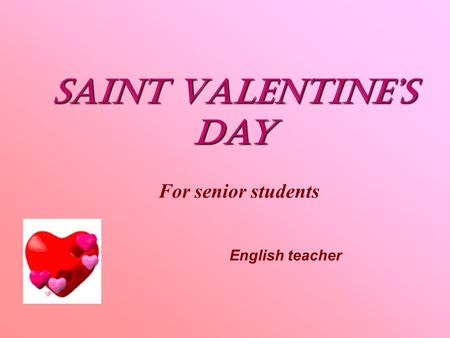 Saint Valentine's day For senior students English teacher.