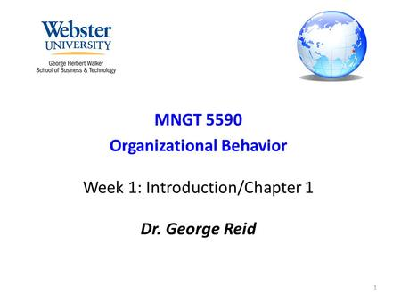 MNGT 5590 Organizational Behavior Week 1: Introduction/Chapter 1 Dr. George Reid 1.