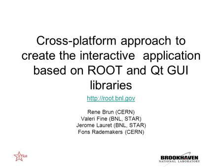 Cross-platform approach to create the interactive application based on ROOT and Qt GUI libraries  Rene Brun (CERN) Valeri Fine (BNL,