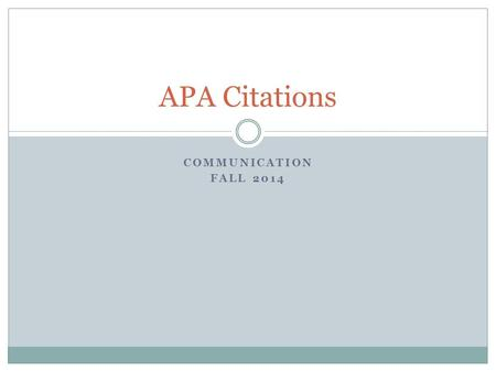 COMMUNICATION FALL 2014 APA Citations. Workshop Goals RefWorks sign-up APA resources Reference List:  How to cite a scholarly article  How to cite a.