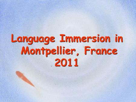 Language Immersion in Montpellier, France 2011. Montpellier.