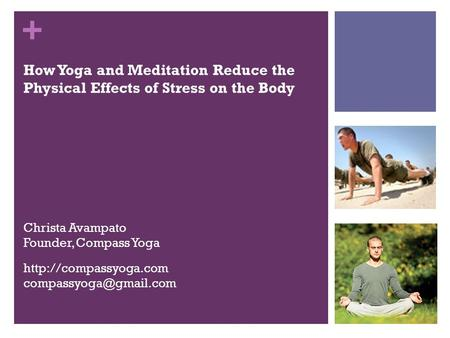 + Christa Avampato Founder, Compass Yoga How Yoga and Meditation Reduce the Physical Effects of Stress on the Body