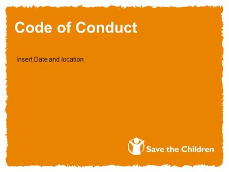 Insert Date and location Code of Conduct. 2 Aim: Participants are fully aware of the purpose of the Code of Conduct and the behaviours and responsibilities.