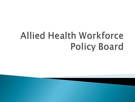The Connecticut Allied Health Workforce Policy Board (AHWPB) was created as a result of P.A. 04- 220 (An Act Concerning Allied Health Needs) to conduct.