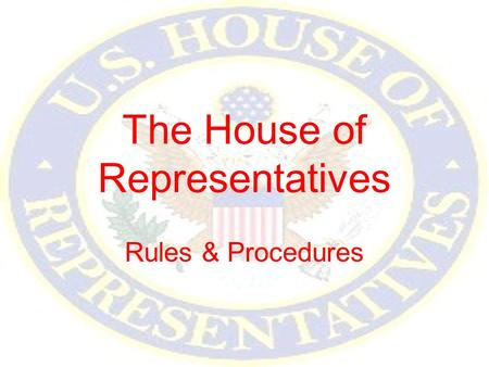 The House of Representatives Rules & Procedures. Rules & Committee Work House organized into small groups known as committees –Committees do most of the.