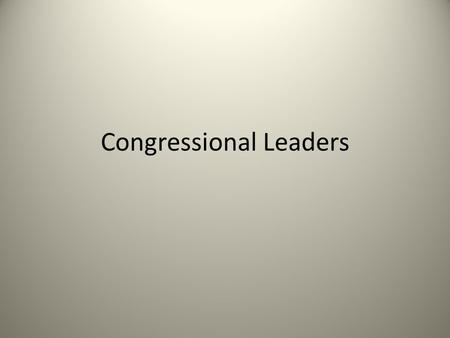 Congressional Leaders. 112th United States Congress Term: January 3, 2011 – January 3, 2013 President of the Senate: Joe Biden President pro tempore of.
