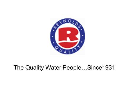 The Quality Water People…Since1931. What We Will Be Doing… Plumbing Assessment Water Analysis Recommend Solutions Ask Questions.