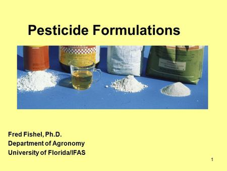1 Pesticide Formulations Fred Fishel, Ph.D. Department of Agronomy University of Florida/IFAS.