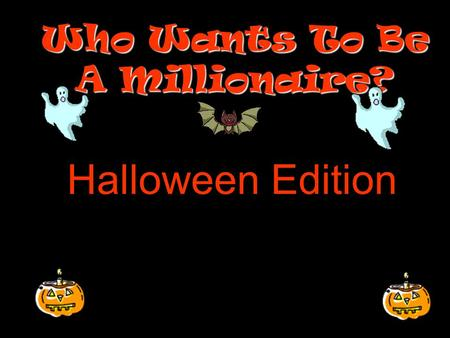 Who Wants To Be A Millionaire? Halloween Edition.
