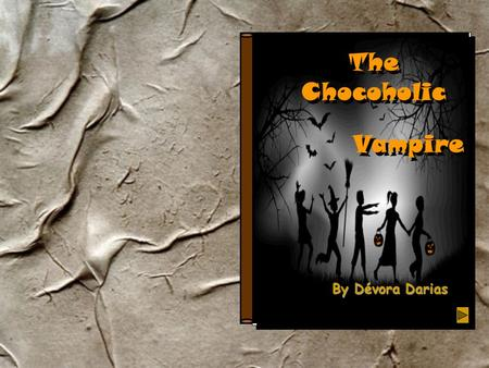 The Chocoholic By Dévora Darias Vampire T he dear night of Halloween, as it is the tradition, children went out to look for sweets, dressed up with terrible.