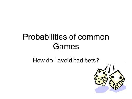 Probabilities of common Games How do I avoid bad bets?