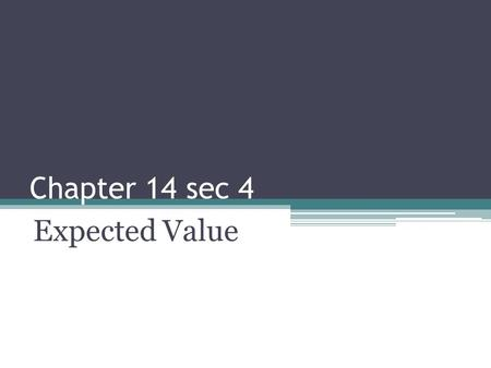 Chapter 14 sec 4 Expected Value. Questions How many of you have car insurance? How many of you have health insurance? Do you wonder how the insurance.