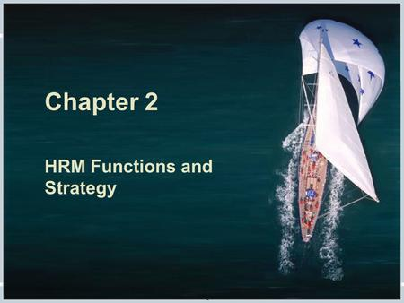 Fundamentals of Human Resource Management, 10/e, DeCenzo/Robbins Chapter 2 HRM Functions and Strategy.
