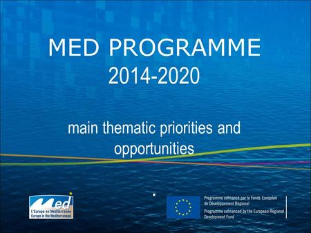 MED PROGRAMME 2014-2020 main thematic priorities and opportunities.
