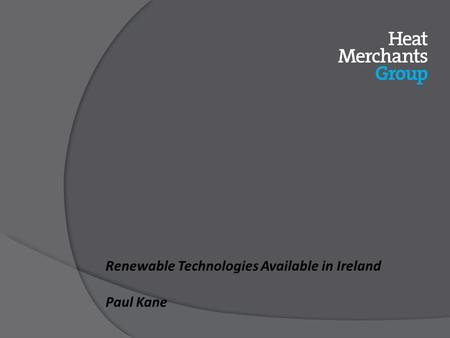 Renewable Technologies Available in Ireland Paul Kane.