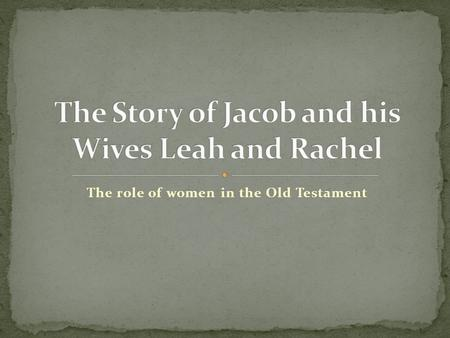 The role of women in the Old Testament. Then Jacob continued on his journey and came to the land of the eastern peoples. 2 There he saw a well in the.
