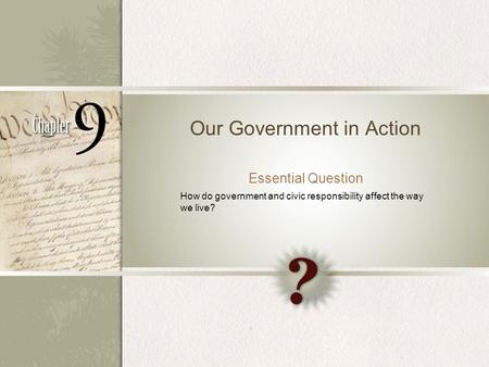 Our Government in Action Essential Question How do government and civic responsibility affect the way we live?