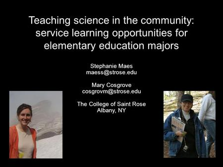Teaching science in the community: service learning opportunities for elementary education majors Stephanie Maes Mary Cosgrove