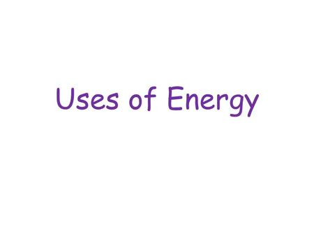 Uses of Energy. Vocabulary energy thermal energy mechanical energy sound energy electrical energy.