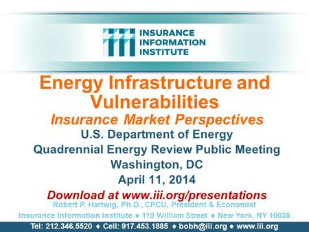 Energy Infrastructure and Vulnerabilities Insurance Market Perspectives U.S. Department of Energy Quadrennial Energy Review Public Meeting Washington,