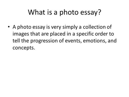 what are they  a photo essay or photographic essay is a set  what is a photo essay a photo essay is very simply a collection of images