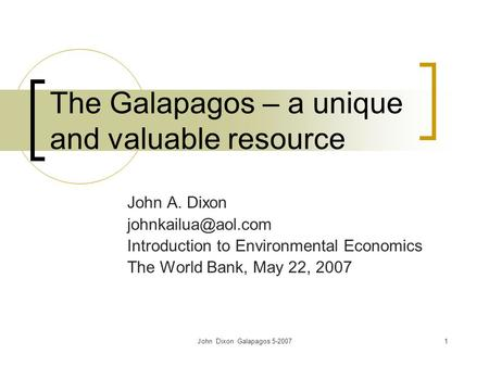 John Dixon Galapagos 5-20071 The Galapagos – a unique and valuable resource John A. Dixon Introduction to Environmental Economics The.