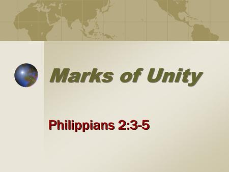 Marks of Unity Philippians 2:3-5. 2 Appeal for Unity, Phil. 2:1-2 Jesus prayed for unity, Jno. 17:20-23 Basis: The word of the apostles (17:20-21) Benefit: