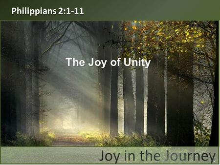 "The Joy of Unity Philippians 2:1-11. ""If you have any encouragement from being united with Christ, if any comfort from his love, if any fellowship with."