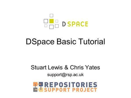DSpace Basic Tutorial Stuart Lewis & Chris Yates