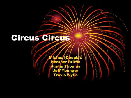 Circus Micheal Douglas Heather Griffin Justin Thomas Jeff Younger Travis Wylie.