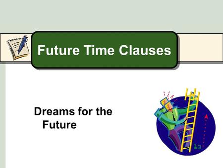 Future Time Clauses Dreams for the Future. Future Dreams 1 I'm going to be an astronaut when I grow up.