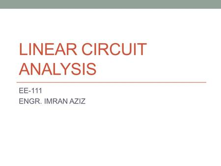 LINEAR CIRCUIT ANALYSIS EE-111 ENGR. IMRAN AZIZ. CHAPTER 3: CIRCUIT ANALYSIS TECHNIQUES Circuit Solution by Inspection Nodal Analysis Loop Analysis Linearity.
