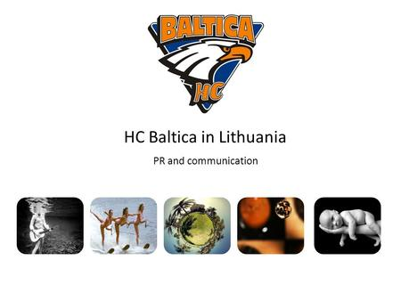 HC Baltica in Lithuania PR and communication. Content  Intro  Advertisement  Communication  Next steps IntroCommunicationAdvertisementNext steps.