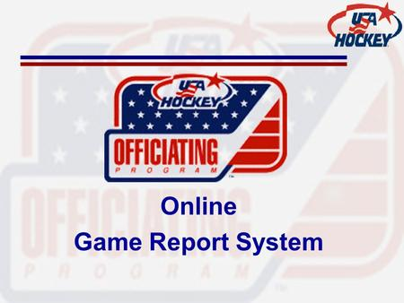 Online Game Report System. Before you leave the rink COLLECT IMPORTANT GAME INFORMATION –Collect White copy of Game Score sheet Game Time, Date, & Location.