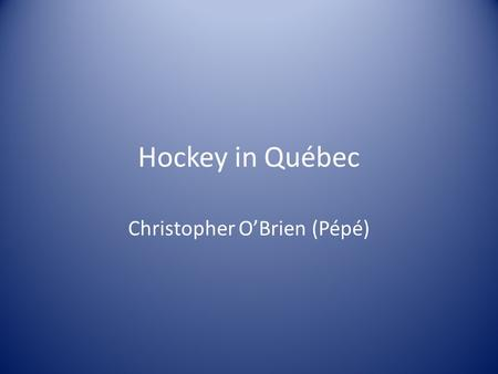 Hockey in Québec Christopher O'Brien (Pépé). Information about Quebec Quebec is the largest province in Canada by land area, and second largest by population.