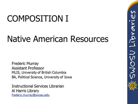 COMPOSITION I Native American Resources Frederic Murray Assistant Professor MLIS, University of British Columbia BA, Political Science, University of Iowa.