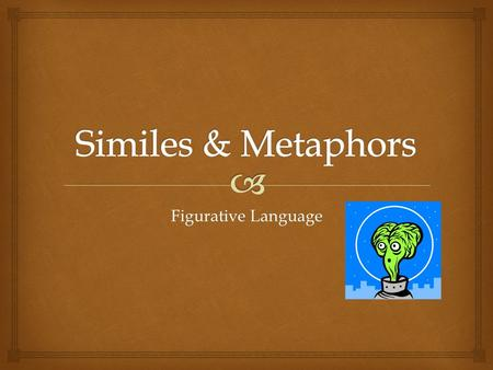 Figurative Language.   A simile is a comparison using like or as. It usually compares two dissimilar objects.  For example: His feet were as big as.