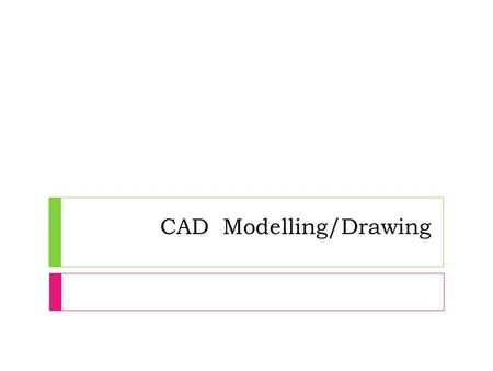 CAD Modelling/Drawing. 3D CAD Modelling types - Wireframe  These types of drawings only show the structure of the object drawn.  No other details are.