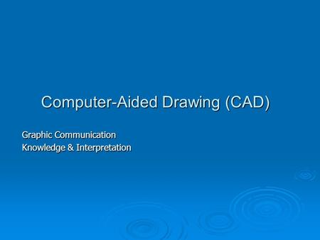 Computer-Aided Drawing (CAD)