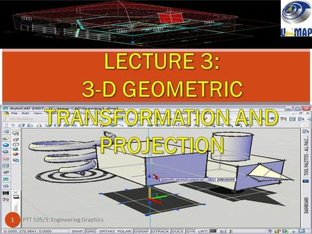 3-D GEOMETRIC TRANSFORMATION AND PROJECTION