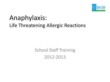 Anaphylaxis: Life Threatening Allergic Reactions School Staff Training 2012-2013.