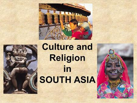 Culture and Religion in SOUTH ASIA. CULTURE OF SOUTH ASIA A culturally fragmented region Religious and linguistic diversity Religions –Islam is predominant.