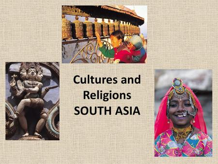 Cultures and Religions SOUTH ASIA. CULTURE OF SOUTH ASIA A culturally fragmented realm Religious and linguistic diversity Religious Patterns – Islam is.