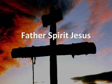 Father Spirit Jesus.