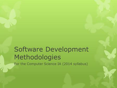 Software Development Methodologies For the Computer Science IA (2014 syllabus)