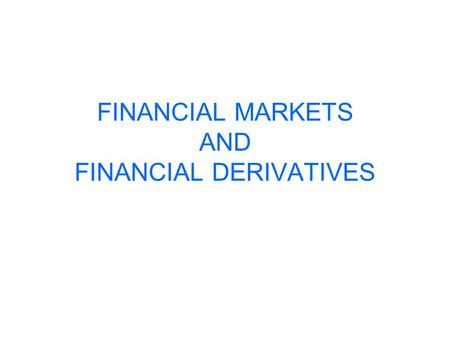 FINANCIAL MARKETS AND FINANCIAL DERIVATIVES. AN INTRODUCTION TO OPTIONS AND MARKETS Finance is one of the fastest developing areas in modern banking and.