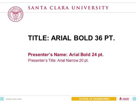 TITLE: ARIAL BOLD 36 PT. Presenter's Name: Arial Bold 24 pt. Presenter's Title: Arial Narrow 20 pt. SCHOOL OF ENGINEERING.