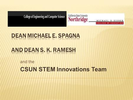 "And the CSUN STEM Innovations Team. Presents Enhancing the ""T – E "" in STEM Learning."