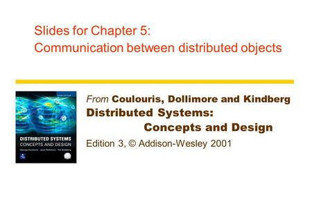 Slides for Chapter 5: Communication between distributed objects